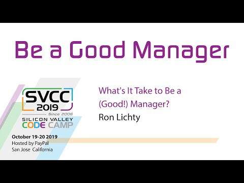 1:03: What's It Take to Be a (Good!) Manager?: Ron: Silicon Valley Code Camp, Sat, Oct. 19, 2019