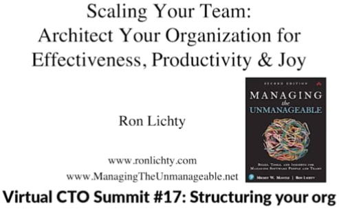 18 minutes: Scaling Your Team: Architect Your Organization for Effectiveness, Productivity and Joy: Ron: Virtual CTO Summit, Aug. 25, 2020